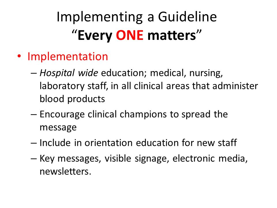 "Implementing a Guideline ""Every ONE matters"" Implementation – Hospital wide education; medical, nursing, laboratory staff, in all clinical areas that"