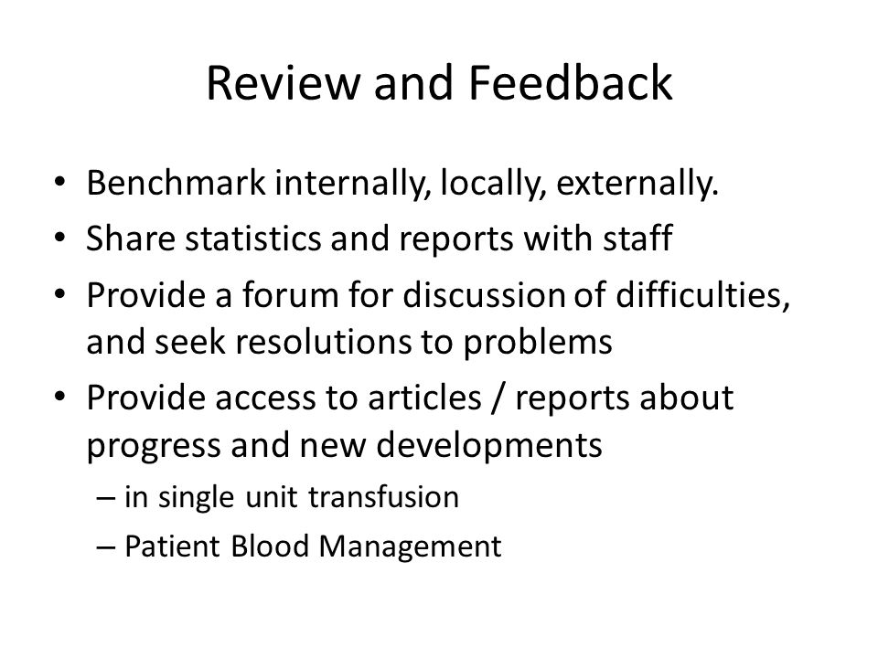 Review and Feedback Benchmark internally, locally, externally. Share statistics and reports with staff Provide a forum for discussion of difficulties,