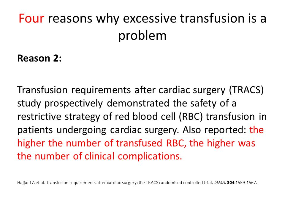 Four reasons why excessive transfusion is a problem Reason 2: Transfusion requirements after cardiac surgery (TRACS) study prospectively demonstrated