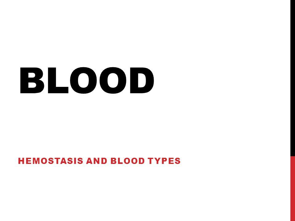 BLOOD HEMOSTASIS AND BLOOD TYPES