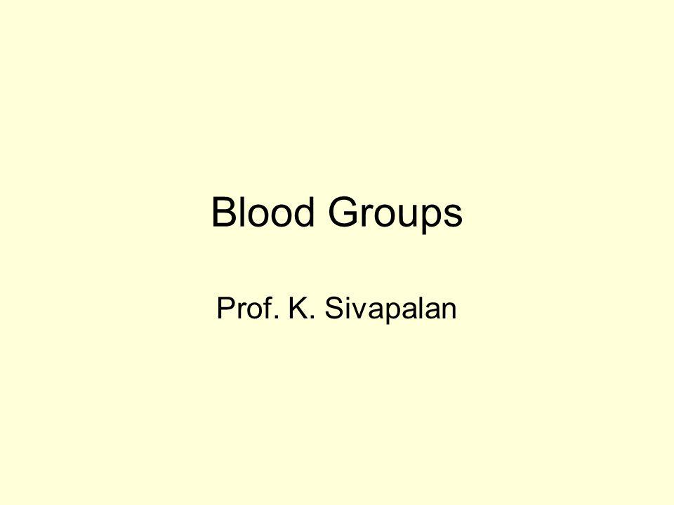 Blood Groups Prof. K. Sivapalan