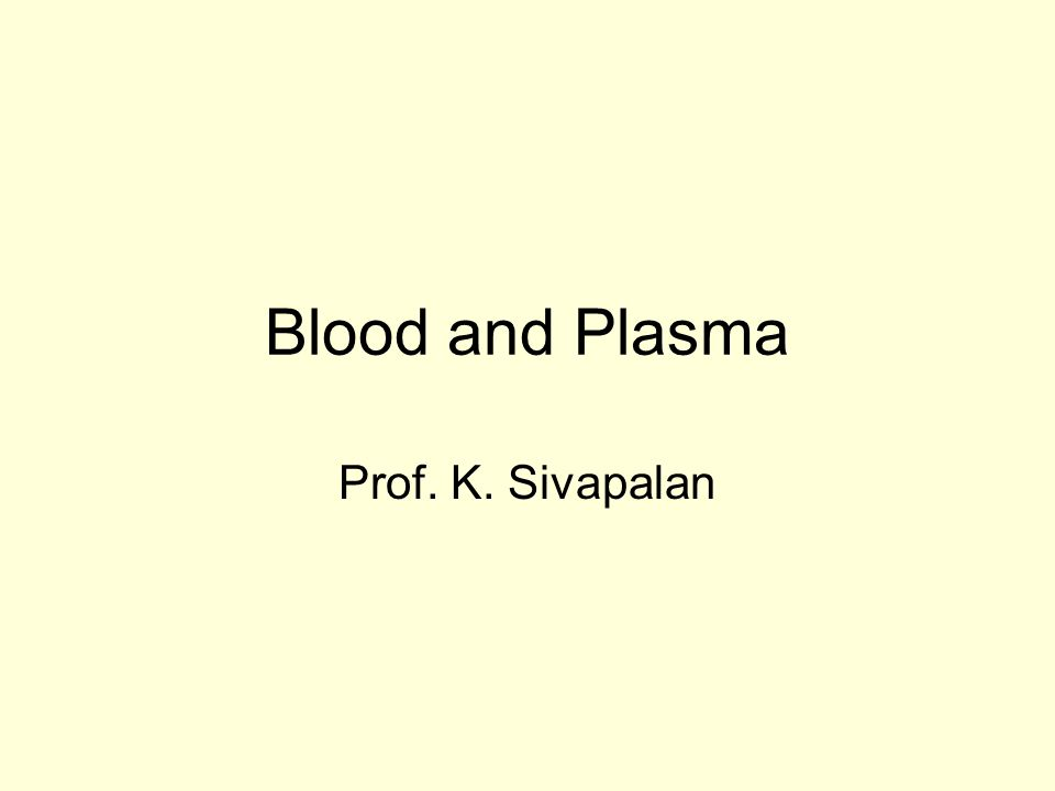 Blood and Plasma Prof. K. Sivapalan