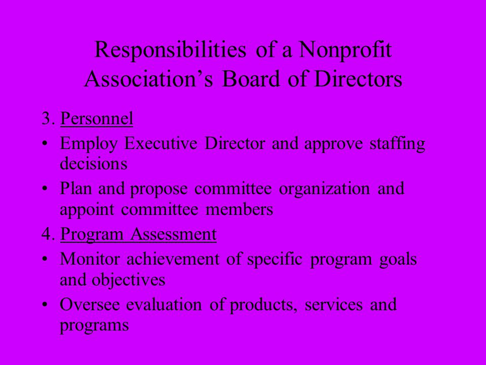 Responsibilities of a Nonprofit Association's Board of Directors 3. Personnel Employ Executive Director and approve staffing decisions Plan and propos