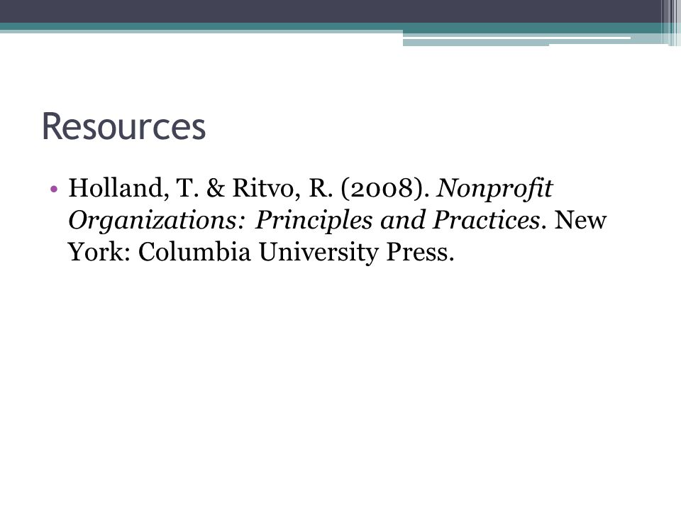 Resources Holland, T. & Ritvo, R. (2008). Nonprofit Organizations: Principles and Practices.