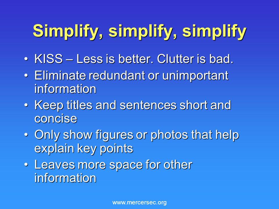 www.mercersec.org Simplify, simplify, simplify KISS – Less is better.