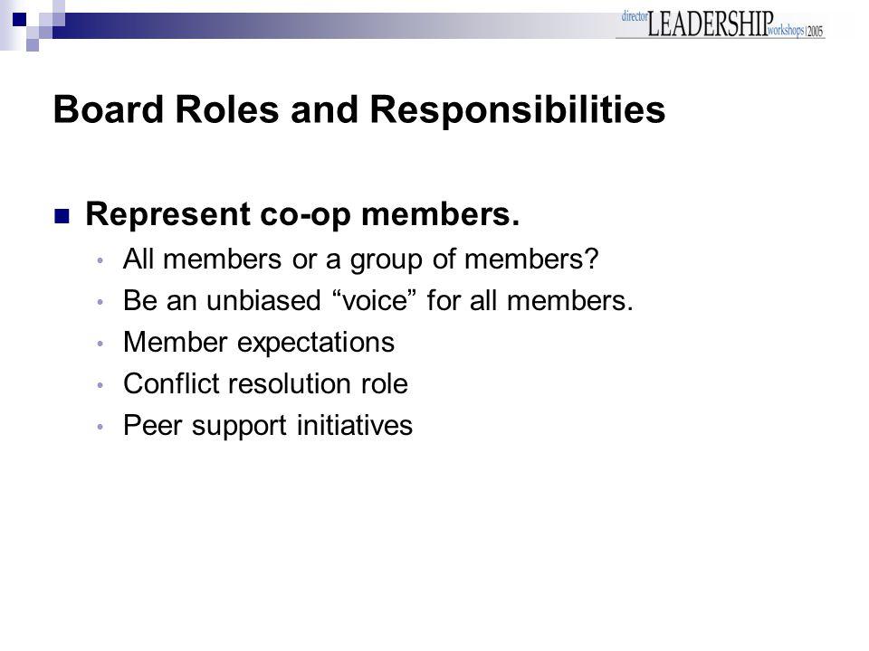 Board Roles and Responsibilities Represent co-op members.