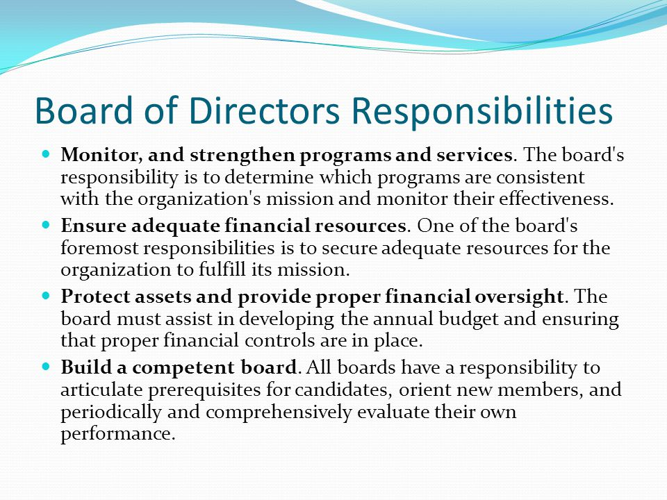 Board of Directors Responsibilities Monitor, and strengthen programs and services. The board's responsibility is to determine which programs are consi