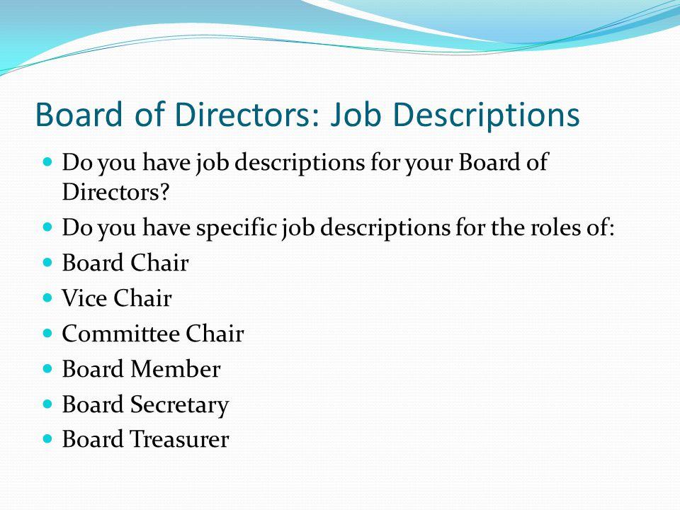 Board of Directors: Job Descriptions Do you have job descriptions for your Board of Directors.