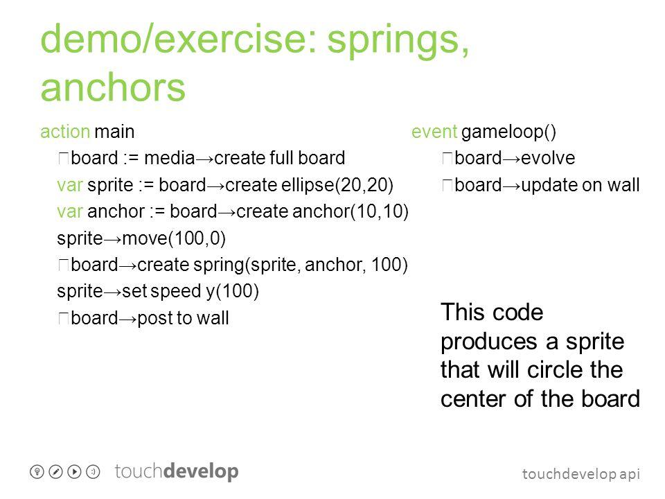 touchdevelop api demo/exercise: springs, anchors action main board := media→create full board var sprite := board→create ellipse(20,20) var anchor :=