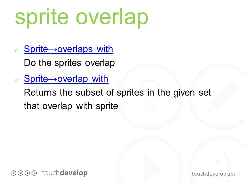 touchdevelop api sprite overlap o Sprite→overlaps with Do the sprites overlap Sprite→overlaps with o Sprite→overlap with Returns the subset of sprites