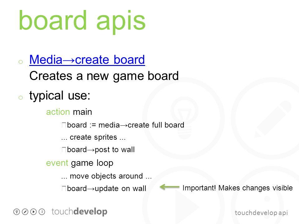 touchdevelop api board apis o Media→create board Creates a new game board Media→create board o typical use: action main board := media→create full boa