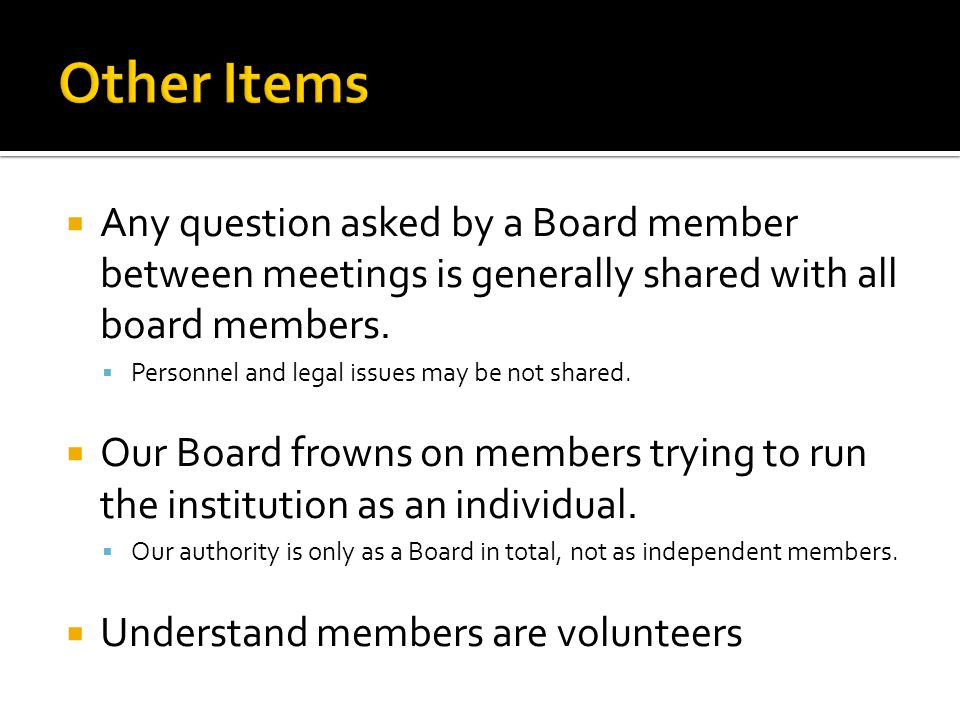  Any question asked by a Board member between meetings is generally shared with all board members.  Personnel and legal issues may be not shared. 