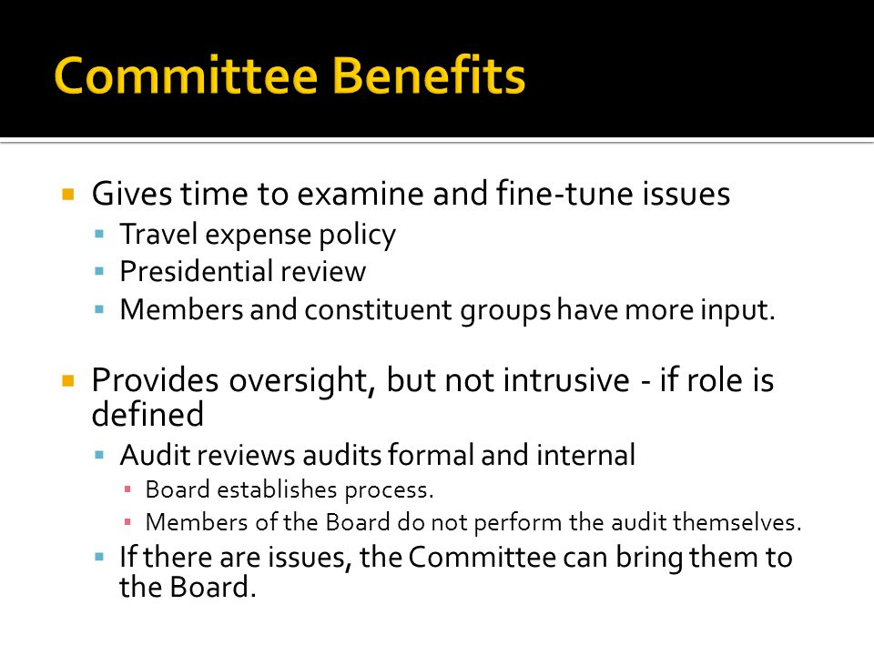  Gives time to examine and fine-tune issues  Travel expense policy  Presidential review  Members and constituent groups have more input.