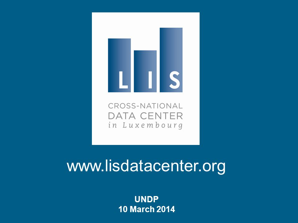 Introduction to LIS: Cross-National Data Center in Luxembourg Luxembourg Income Study (LIS) Database Luxembourg Wealth Study (LWS) Database Janet Gornick, LIS Director
