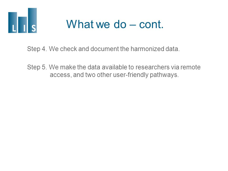 What we do – cont. Step 4. We check and document the harmonized data.