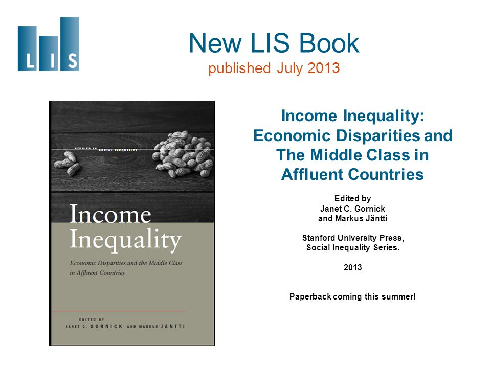 New LIS Book published July 2013 Income Inequality: Economic Disparities and The Middle Class in Affluent Countries Edited by Janet C.