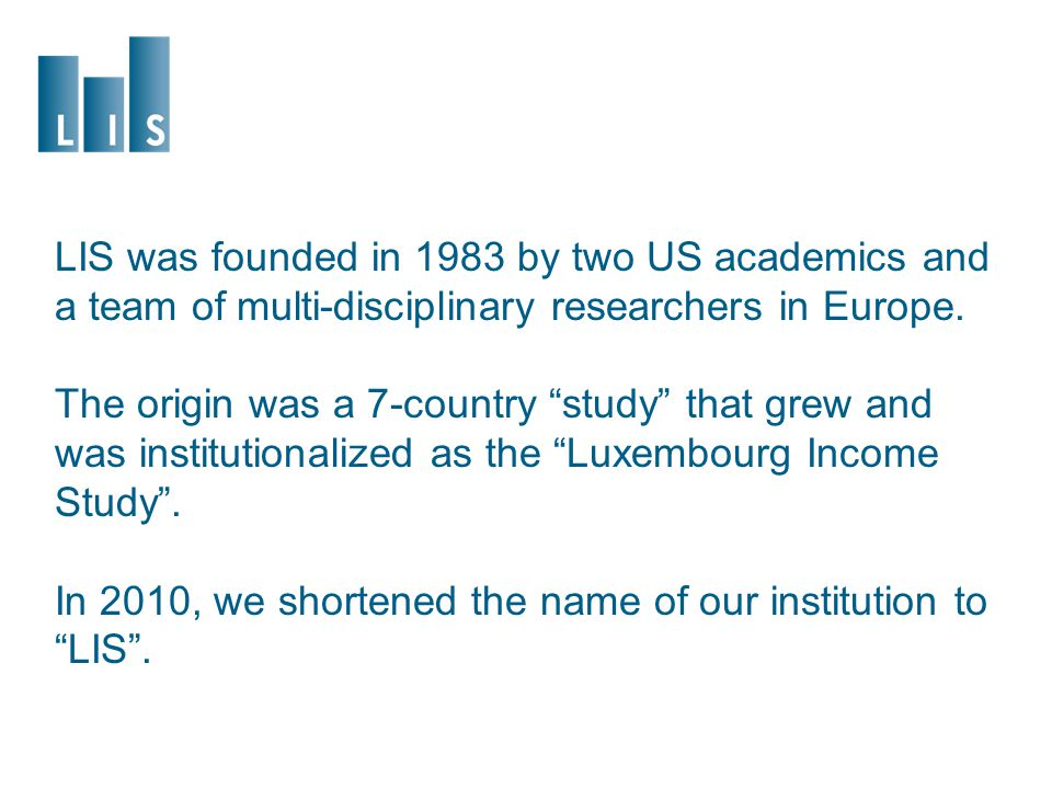 LIS was founded in 1983 by two US academics and a team of multi-disciplinary researchers in Europe.