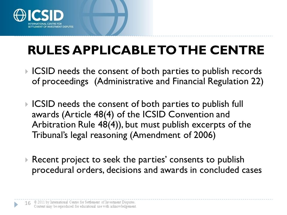  ICSID needs the consent of both parties to publish records of proceedings (Administrative and Financial Regulation 22)  ICSID needs the consent of