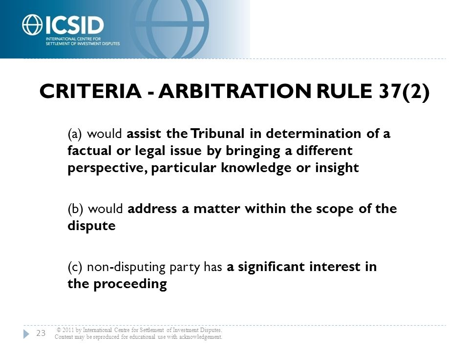 CRITERIA - ARBITRATION RULE 37(2) © 2011 by International Centre for Settlement of Investment Disputes. Content may be reproduced for educational use