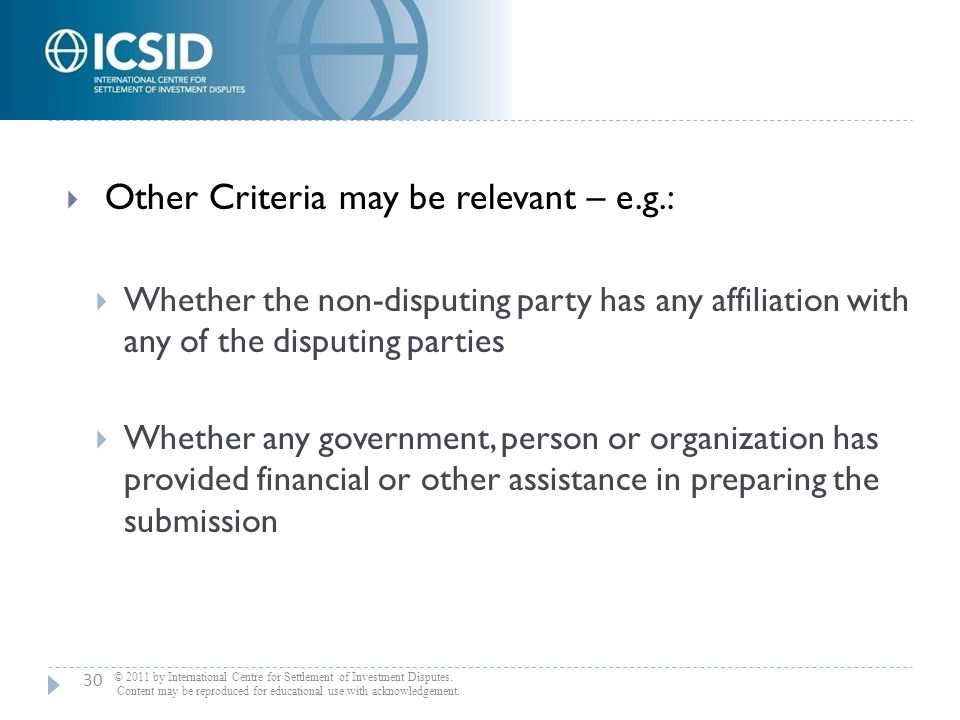  Other Criteria may be relevant – e.g.:  Whether the non-disputing party has any affiliation with any of the disputing parties  Whether any governm