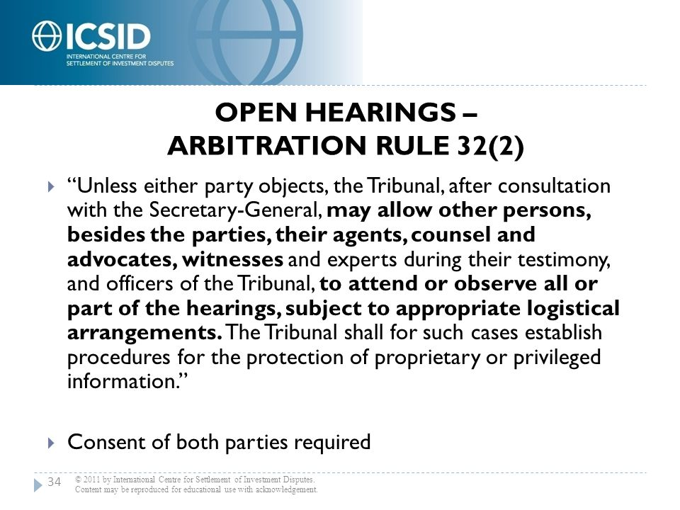 """OPEN HEARINGS – ARBITRATION RULE 32(2)  """"Unless either party objects, the Tribunal, after consultation with the Secretary-General, may allow other pe"""