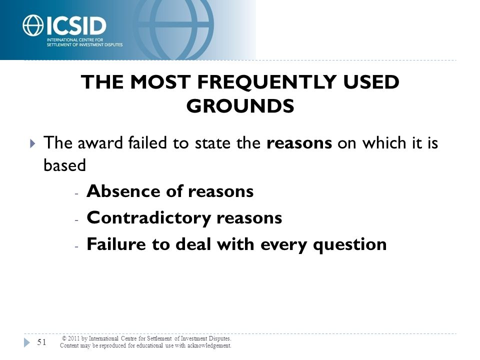 THE MOST FREQUENTLY USED GROUNDS © 2011 by International Centre for Settlement of Investment Disputes. Content may be reproduced for educational use w