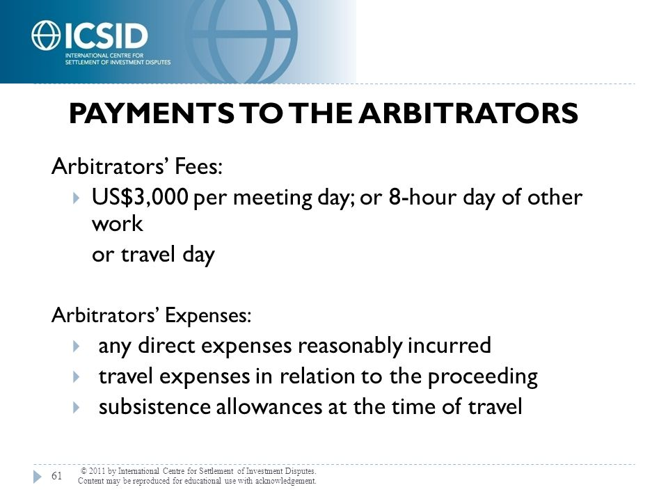 Arbitrators' Fees:  US$3,000 per meeting day; or 8-hour day of other work or travel day Arbitrators' Expenses:  any direct expenses reasonably incur