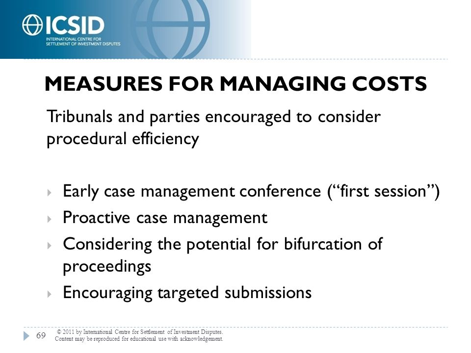 """MEASURES FOR MANAGING COSTS Tribunals and parties encouraged to consider procedural efficiency  Early case management conference (""""first session"""") """
