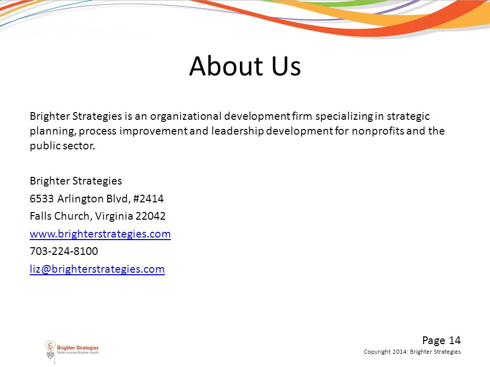 Page 14 Copyright 2014: Brighter Strategies About Us Brighter Strategies is an organizational development firm specializing in strategic planning, pro