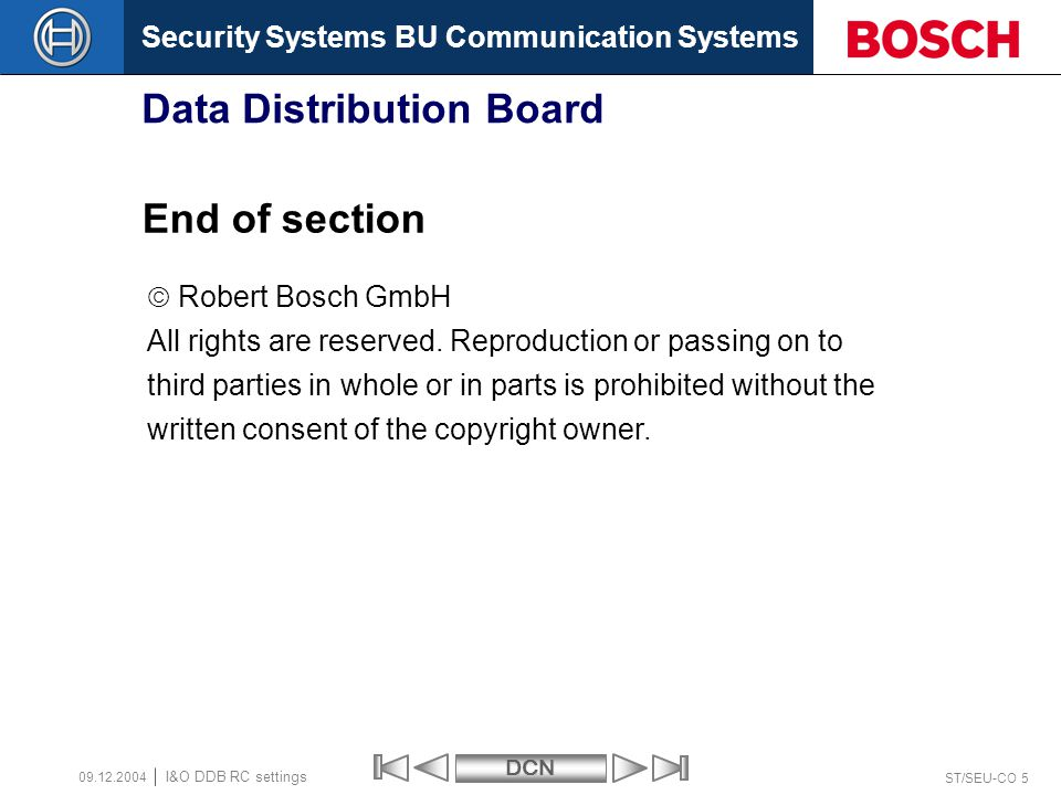Security Systems BU Communication SystemsDCN ST/SEU-CO 5 I&O DDB RC settings Data Distribution Board End of section  Robert Bosch GmbH All rights are reserved.
