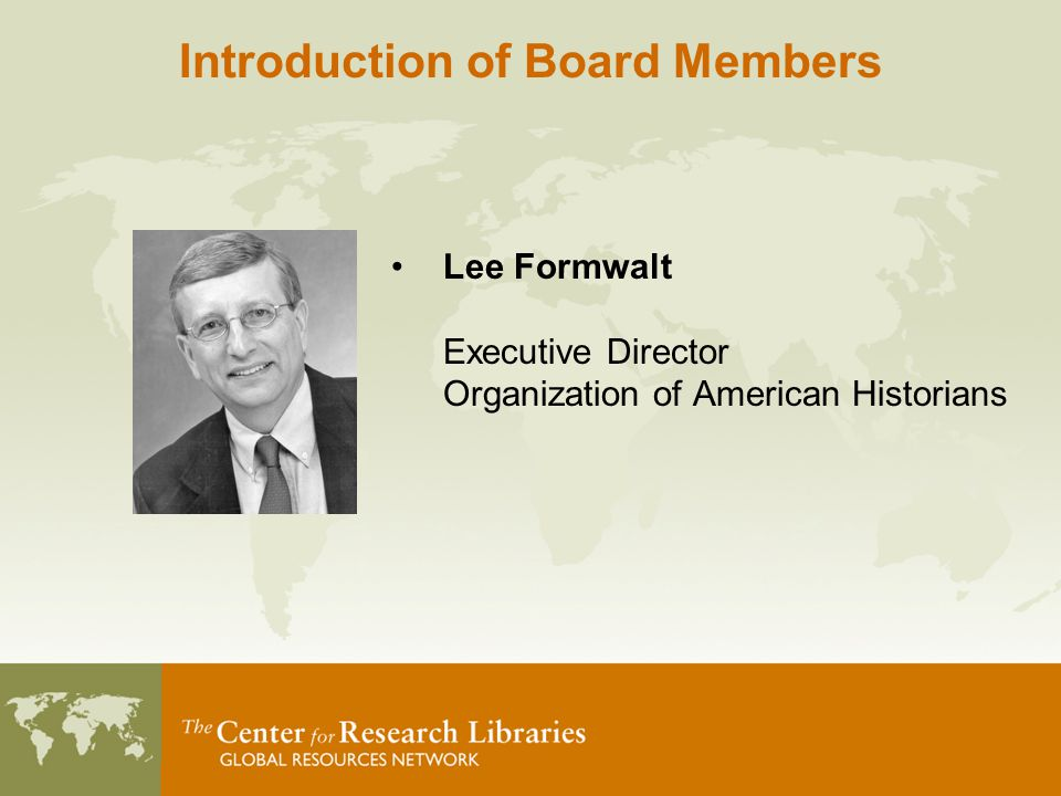 Lee Formwalt Executive Director Organization of American Historians Introduction of Board Members