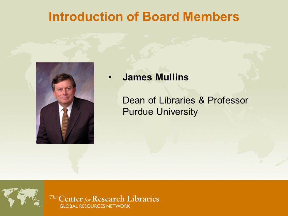 James Mullins Dean of Libraries & Professor Purdue University Introduction of Board Members