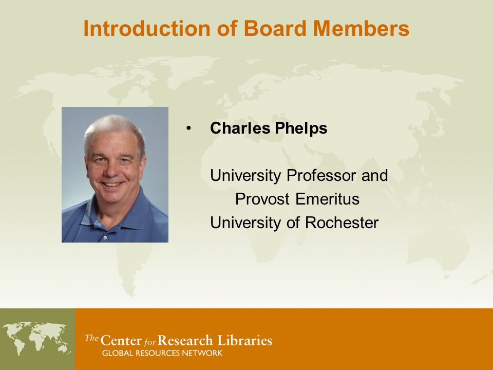 Charles Phelps University Professor and Provost Emeritus University of Rochester Introduction of Board Members