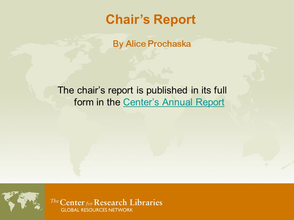 The chair's report is published in its full form in the Center's Annual ReportCenter's Annual Report Chair's Report By Alice Prochaska