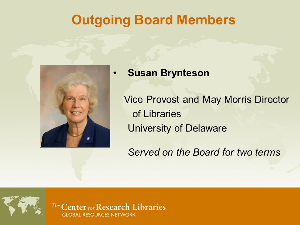 Outgoing Board Members Susan Brynteson Vice Provost and May Morris Director of Libraries University of Delaware Served on the Board for two terms