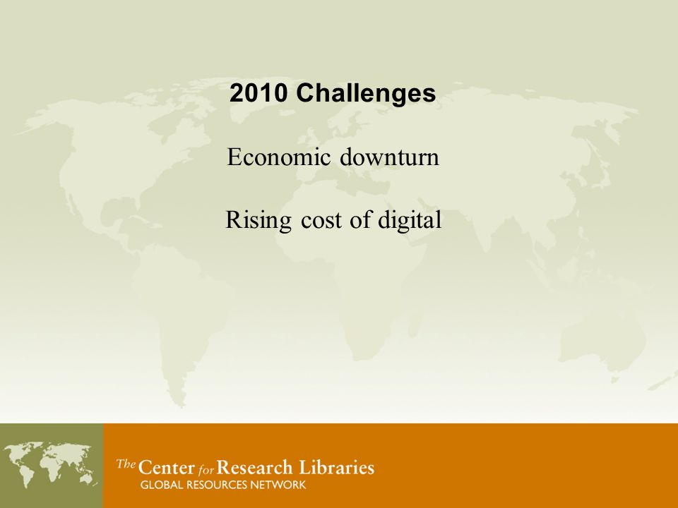 2010 Challenges Economic downturn Rising cost of digital