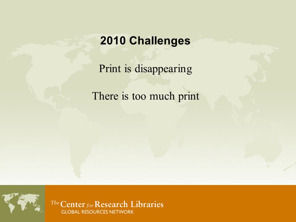 2010 Challenges Print is disappearing There is too much print
