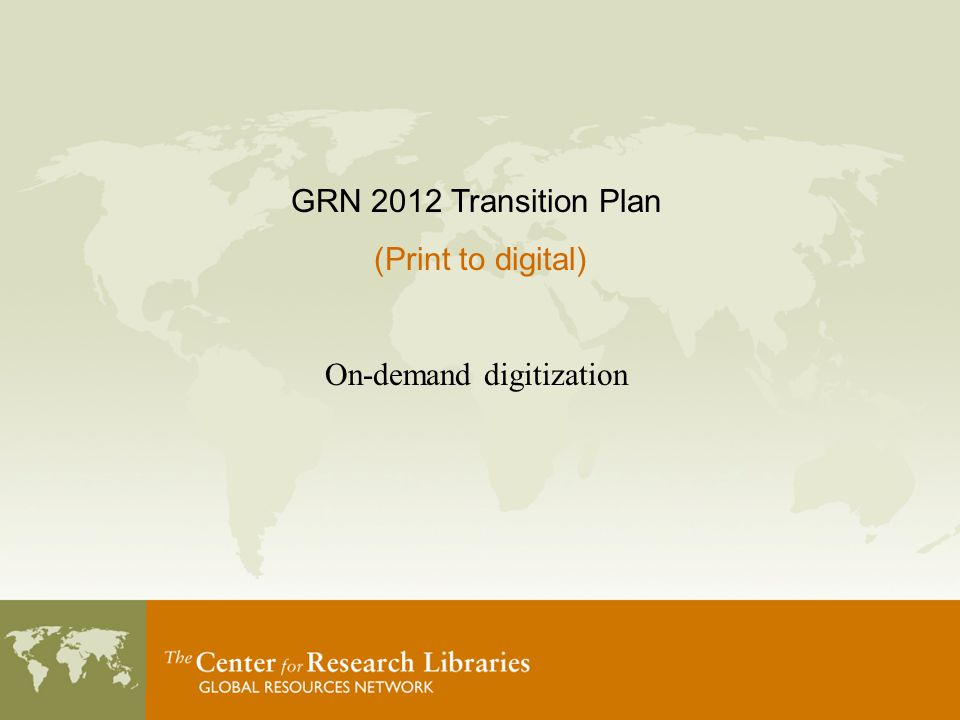 GRN 2012 Transition Plan (Print to digital) On-demand digitization