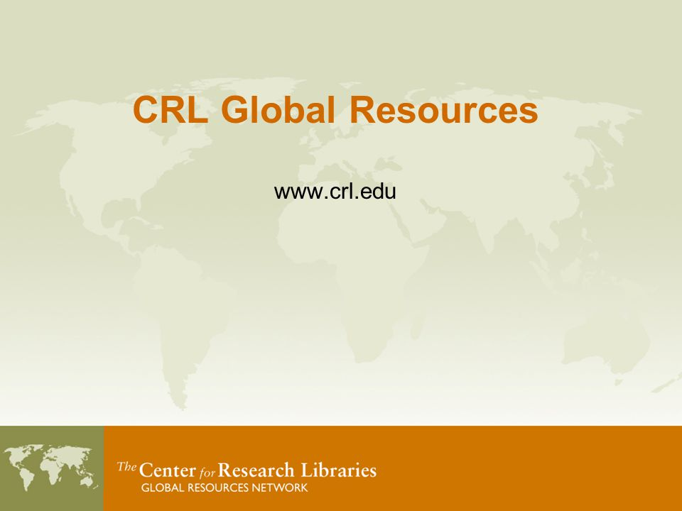 CRL Global Resources www.crl.edu