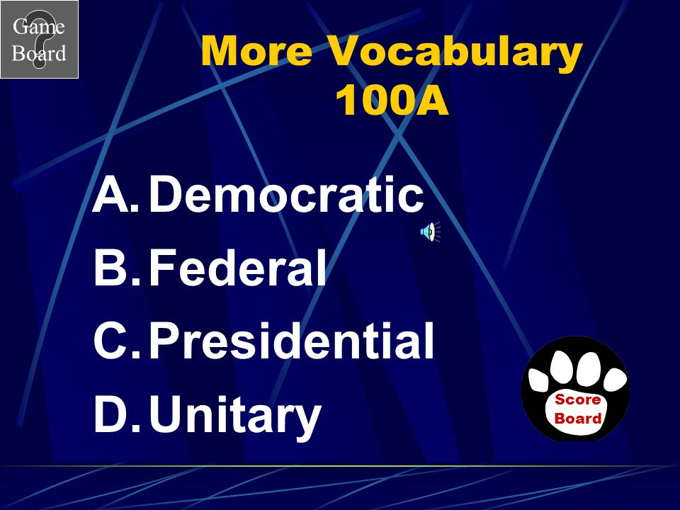 Game Board More Vocabulary 100 Which is the form of government where the power is held by the national government? Answer