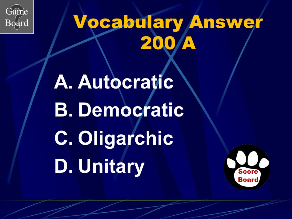 Game Board Vocabulary 200 Which is the system where government power is held by a small group of people and the citizen has little role in government?