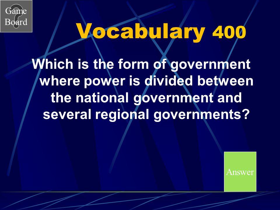 Game Board Vocabulary Answer 300A A.Autocratic B.Democratic C.Oligarchic D.Unitary Score Board