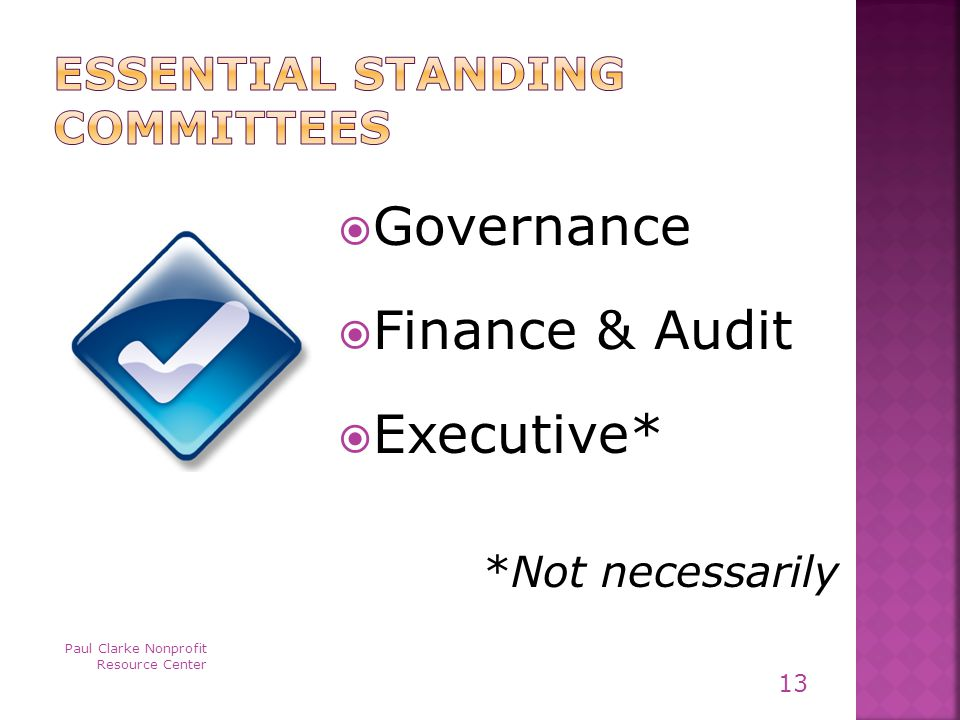  Governance  Finance & Audit  Executive* *Not necessarily Paul Clarke Nonprofit Resource Center 13