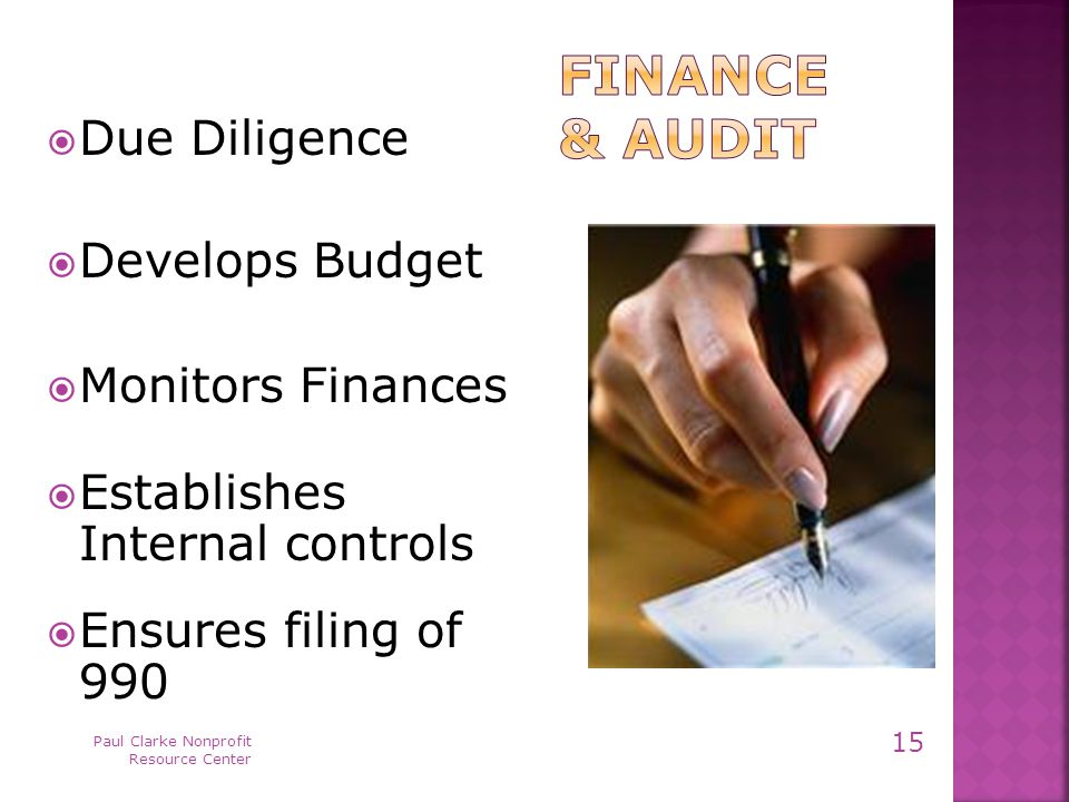  Due Diligence  Develops Budget  Monitors Finances  Establishes Internal controls  Ensures filing of 990 Paul Clarke Nonprofit Resource Center 15