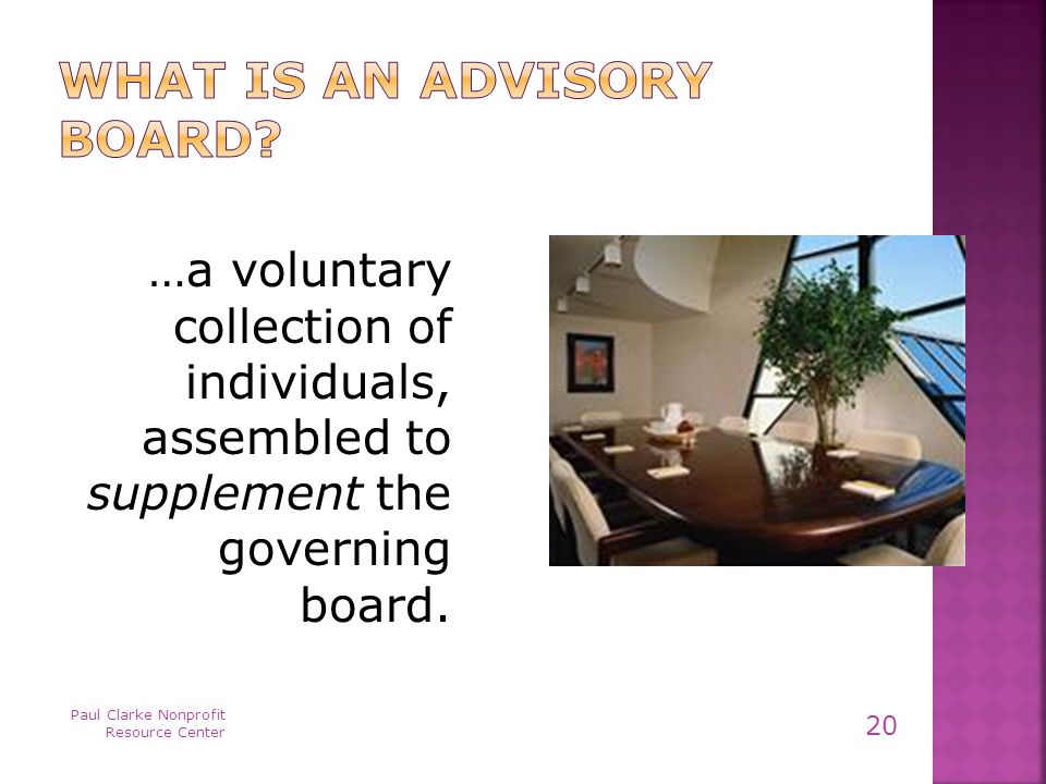 …a voluntary collection of individuals, assembled to supplement the governing board.