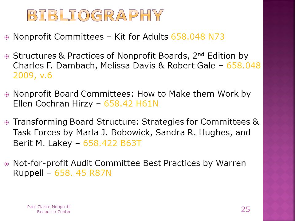 Paul Clarke Nonprofit Resource Center 25  Nonprofit Committees – Kit for Adults 658.048 N73  Structures & Practices of Nonprofit Boards, 2 nd Edition by Charles F.