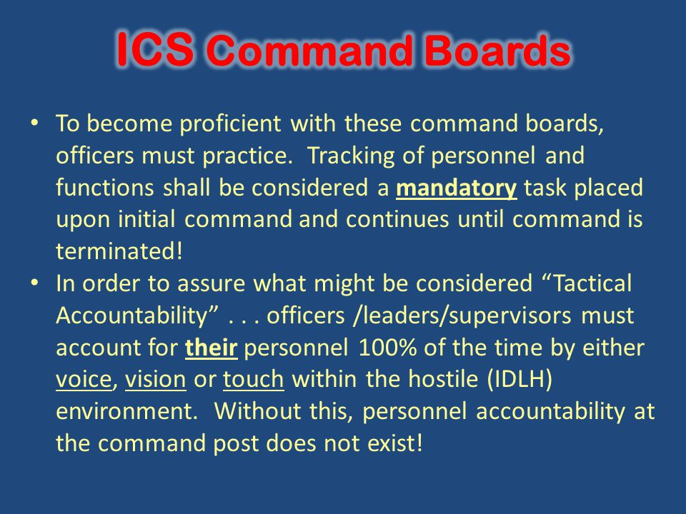 To become proficient with these command boards, officers must practice. Tracking of personnel and functions shall be considered a mandatory task place