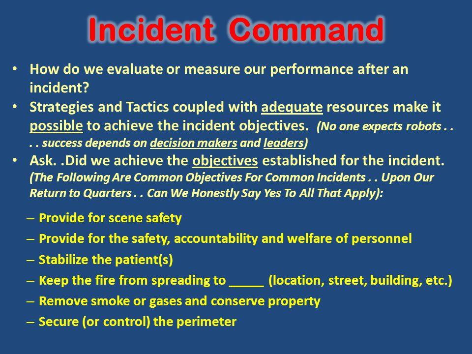 How do we evaluate or measure our performance after an incident? Strategies and Tactics coupled with adequate resources make it possible to achieve th