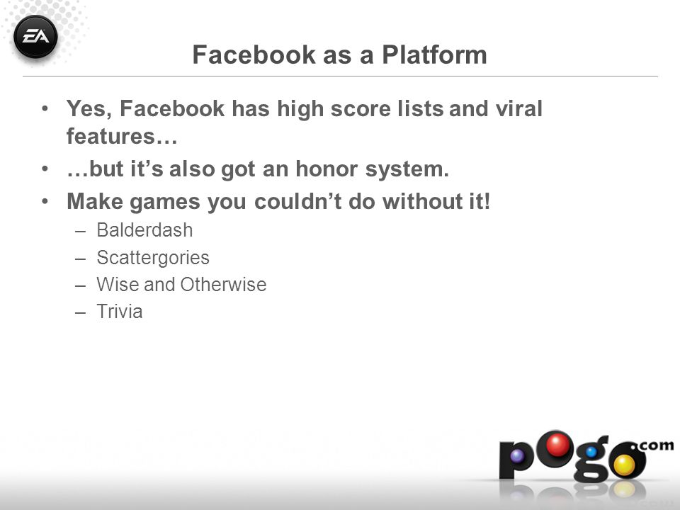 Facebook as a Platform Yes, Facebook has high score lists and viral features… …but it's also got an honor system.