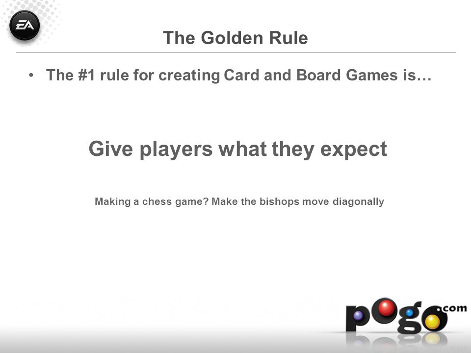 The Golden Rule The #1 rule for creating Card and Board Games is… Give players what they expect Making a chess game.
